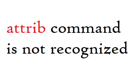 attrib is not a recognized command