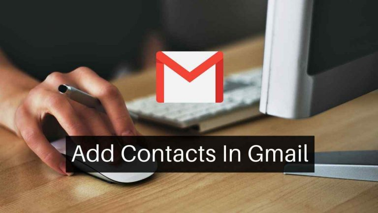 How To Add Contacts In Gmail [Android, iPhone, PC]