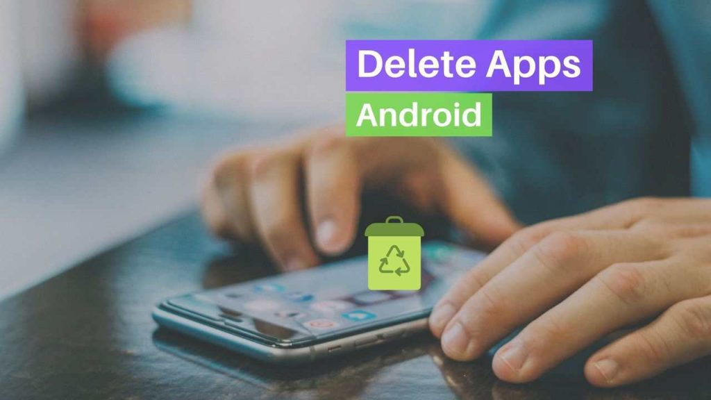 How to delete Apps on Android
