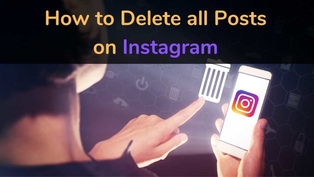 How to delete All posts on Instagram