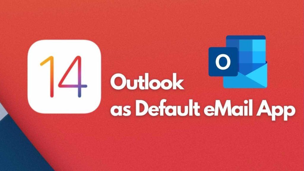 outlook as default email app on iOS 14